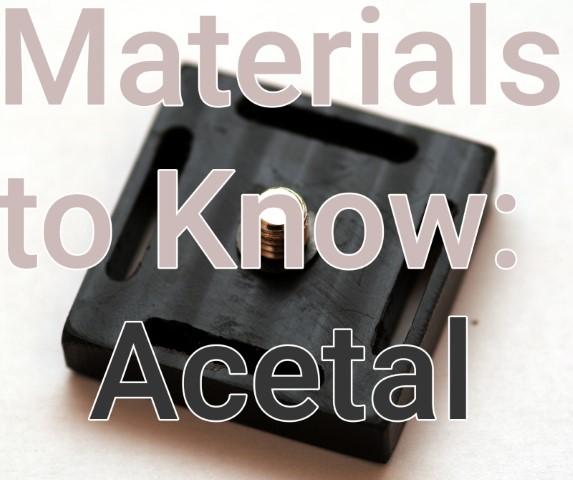 Materiales conocidos: acetal y Delrin